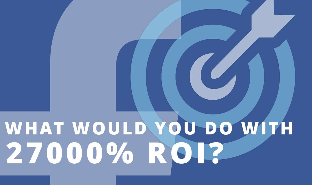 What Would You Do With 27,000% Marketing ROI?